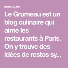 Le Grumeau est un blog culinaire qui aime les restaurants à Paris. On y trouve des idées de restos sympas, pas chers ou plus chics, bistrots ou brasseries