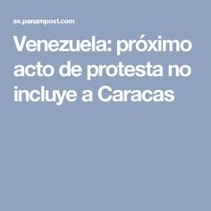 Venezuela: próximo acto de protesta no incluye a Caracas