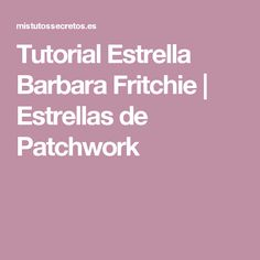 Tutorial Estrella Barbara Fritchie   Estrellas de Patchwork