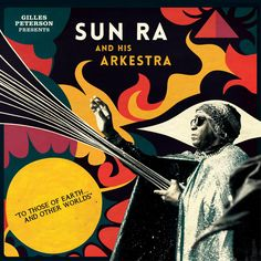 Gilles Peterson Presents Sun Ra And His Arkestra: To Those Of Earth... And Other Worlds | Sun Ra