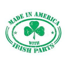 I've heard that Irish Americans are even more proud to be Irish, than those who were born and raised in the Motherland. I wouldn't be surprised if that were true...