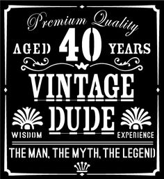 Vintage Dude 40, we'll change the year for free Premium Quality Aged 40 years Vintage Dude Wisdom Experience The Man, The Myth, The Legend Price is for a complete set of CandleCage and the shown label