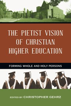 Book Review: The Pietist Vision of Christian Higher Education — Torrey Gazette