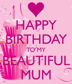 HAPPY BIRTHDAY TO MY BEAUTIFUL MUM
