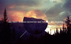 And then I realised: adventure was the best way to learn.