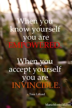 When you know yourself you are empowered. When you accept yourself you are invincible. ~ TINA LIFFORD #YourPositiveReinforcement