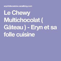 Le Chewy Multichocolat ( Gâteau ) - Eryn et sa folle cuisine
