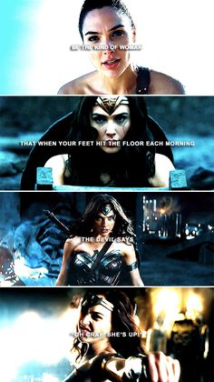 "Be the kind of woman that when your feet hit the floor each morning the devil says, ""Of crap! She's up!"" #wonderwoman"