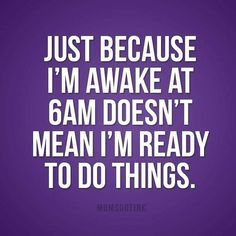 I really try! 6am is rough for me most mornings. Catch me at 9am. Much better!  #SavvyMomsUnite