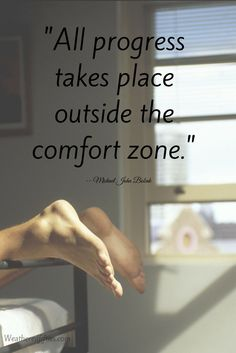 BUT my comfort zone is so warm and cozy.