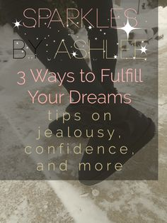 3 Ways to Fulfill Your Dreams by Sparkles by Ashlee: faith, funny, & fulfilling dreams
