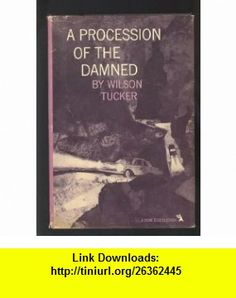 A Procession of the Damned Wilson Tucker ,   ,  , ASIN: B00193M6VS , tutorials , pdf , ebook , torrent , downloads , rapidshare , filesonic , hotfile , megaupload , fileserve