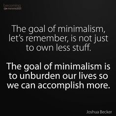 I like this thought about minimalism. To add to that, I think minimalism can also . - Minimalism - FREE, CHEAP AND EASY Tips for Living a Minimalist Lifestyle ! Becoming Minimalist, Minimalist Living, Minimalist Quotes, Quotes To Live By, Life Quotes, Vie Simple, Minimalist Lifestyle, Simple Living, Good Advice