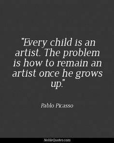 Every child is an artist ~ Picasso
