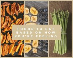 Foods to Eat Based on How You're Feeling