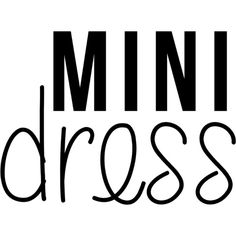 Mini Dress text ❤ liked on Polyvore featuring text, words, phrase, quotes and saying