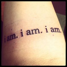 "tattoo. It says ""i am. i am. i am."" Its a quote from the Bell Jar by Sylvia Plath.To me this tattoo means a lot. And I have it facing towards me because its for ME. It reminds me to be myself, that I am who I am and I shouldn't change for anyone. I should never compromise myself worth."