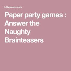 Paper party games : Answer the Naughty Brainteasers