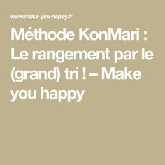 Méthode KonMari : Le rangement par le (grand) tri ! – Make you happy