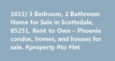 1011) 3 Bedroom, 2 Bathroom Home for Sale in Scottsdale, 85251, Rent to Own – Phoenix condos, homes, and houses for sale. #property #to #let http://rental.remmont.com/1011-3-bedroom-2-bathroom-home-for-sale-in-scottsdale-85251-rent-to-own-phoenix-condos-homes-and-houses-for-sale-property-to-let/  #houses for rent to own # $295,000, 1011) 3 Bedroom, 2 Bathroom Home for Sale in Scottsdale, 85251, Rent to Own DESCRIPTION 3 Bedroom, 2 Bathroom Home for Sale in Scottsdale, 85251, Rent to Own To…