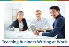 Teaching Business Writing at Work