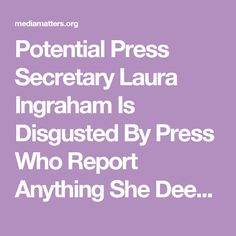 Potential Press Secretary Laura Ingraham Is Disgusted By Press Who Report Anything She Deems Negative About Trump