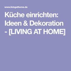 Küche einrichten: Ideen & Dekoration - [LIVING AT HOME]