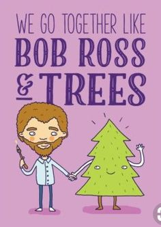 Let someone know how perfect you are together just like Bob Ross and trees with this cute Brainbox Candy. Pink card with a drawing of Bob Ross and a tree holding hands that says we go together like Bob Ross & trees. Bob Ross Quotes, Bob Ross Paintings, Canvas Paintings, Happy Little Trees, Tree Quotes, We Go Together Like, The Joy Of Painting, Thing 1, Pick Up Lines