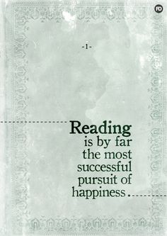 Reading is by far the most successful pursuit of happiness