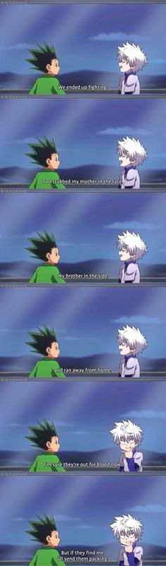 "I love how nonchalantly Killua says this and Gon is kind of like ""ok, whatever"". You can't blame Killua for running away, though. His family is really messed up"