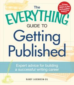 Everything Guide to Getting Published: Expert Advice for Building a Successful Writing Career / Randy Ladenheim-Gil. For more info visit www.houstonlibrary.org or call 832-393-1313.