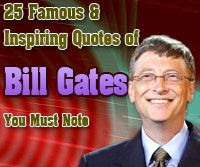 Inspiring quotes by Bill Gates...  http://mentalitch.com/25-famous-inspiring-quotes-of-bill-gates-you-must-note/