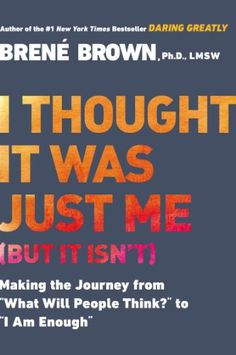 """I Thought It Was Just Me (but it isn't): Making the Journey from """"What Will People Think?"""" to """"I Am Enough"""" by Brene Brown http://www.amazon.com/dp/1592403352/ref=cm_sw_r_pi_dp_7Wefvb06AXG9T"""