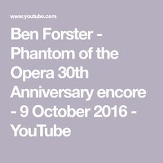 Ben Forster - Phantom of the Opera Anniversary encore - 9 October 2016 John Owen, Owen Jones, 9th October, Sierra Boggess, Royal Albert Hall, Phantom Of The Opera, 30th Anniversary, Music Songs, Youtube