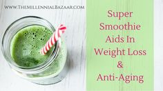 Super Smoothie Your Way To Weight Loss & Beauty
