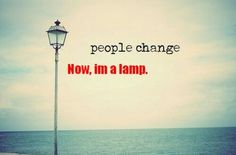 People Change Now I Am A Lamp!!