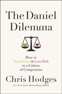The Daniel Dilemma: How to Stand Firm & Love Well in a Culture of Compromise by Chris Hodges