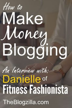 Blog monetization. An interview with Danielle of Fitness Fashionista about how to make money blogging.