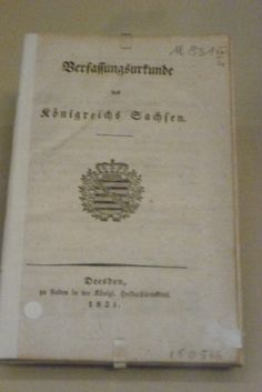 Constitutional deed for the kingdom of Saxony. Dresden, 4. September 1831. 15 years after the creation of the German parliament, and 13 years after Baden, Saxony too received a constitution. Annexed to the text is an index of royal castles and buildings. (Deutsche Historisches Museum)