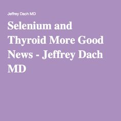 Selenium and Thyroid More Good News - Jeffrey Dach MD