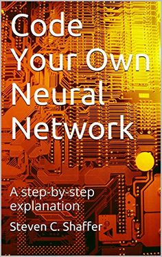 Code Your Own Neural Network: A step-by-step explanation Basic Computer Programming, Computer Coding, Computer Technology, Computer Science, Python Programming, Science And Technology, Coding Jobs, Coding For Beginners, Genome Project
