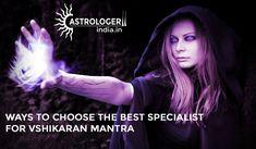 http://www.astrologerindia.in/blog/ways-choose-best-specialist-vshikaran-mantra/