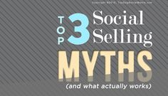 Top 3 Social Selling Myths (and what actually works)