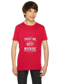 trust me i am the best nurse practitioner nursing funny Youth Tee