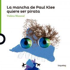 Portada Arte travieso. La mancha de Paul Klee quiere ser pirata Paul Klee, Art Gallery, Projects, Character, Editorial, Ideas, Google, Blog, Kid Art