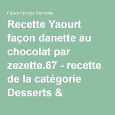 Recette Yaourt façon danette au chocolat par zezette.67 - recette de la catégorie Desserts & Confiseries Danette, Math Equations, Desserts, Ice Milk, Popsicle Recipes, Sweet Desserts, Food Processor, Chocolates, Tailgate Desserts