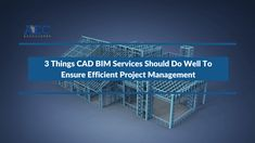 CAD BIM services providers employ a new-age system that has the potential to take the building industry into the next generation. One can make the project management more efficient and productive by taking good care of certain crucial factors mentioned above.