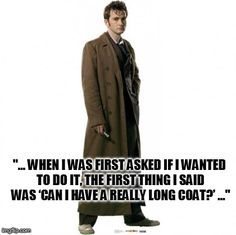 """...When I was first asked if I wanted to do it, the first thing I said was 'can I have a really long coat?'..."" David Tennant ►•◄ #DW"