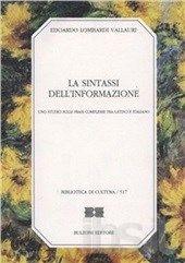 La Sintassi dell'informazione : uno studio sulle frasi complesse tra latino e italiano / Edoardo Lombardi Vallauri - Roma : Bulzoni, cop. 1996