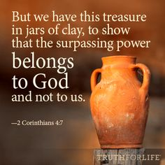 One of my favorite verses . . . 2 Corinthians 4:7~<3